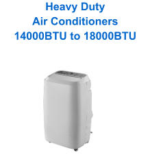 Heavy Duty Air Conditioners 14000BTU to 18000BTU